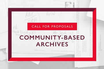 "Graphic that reads ""Call for Proposals: Community-based Archives"""